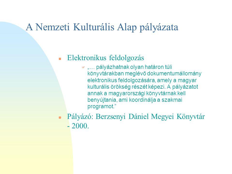 """A Nemzeti Kulturális Alap pályázata Elektronikus feldolgozás F """"… pályázhatnak olyan határon túli könyvtárakban meglévő dokumentumállomány elektronikus feldolgozására, amely a magyar kulturális örökség részét képezi."""