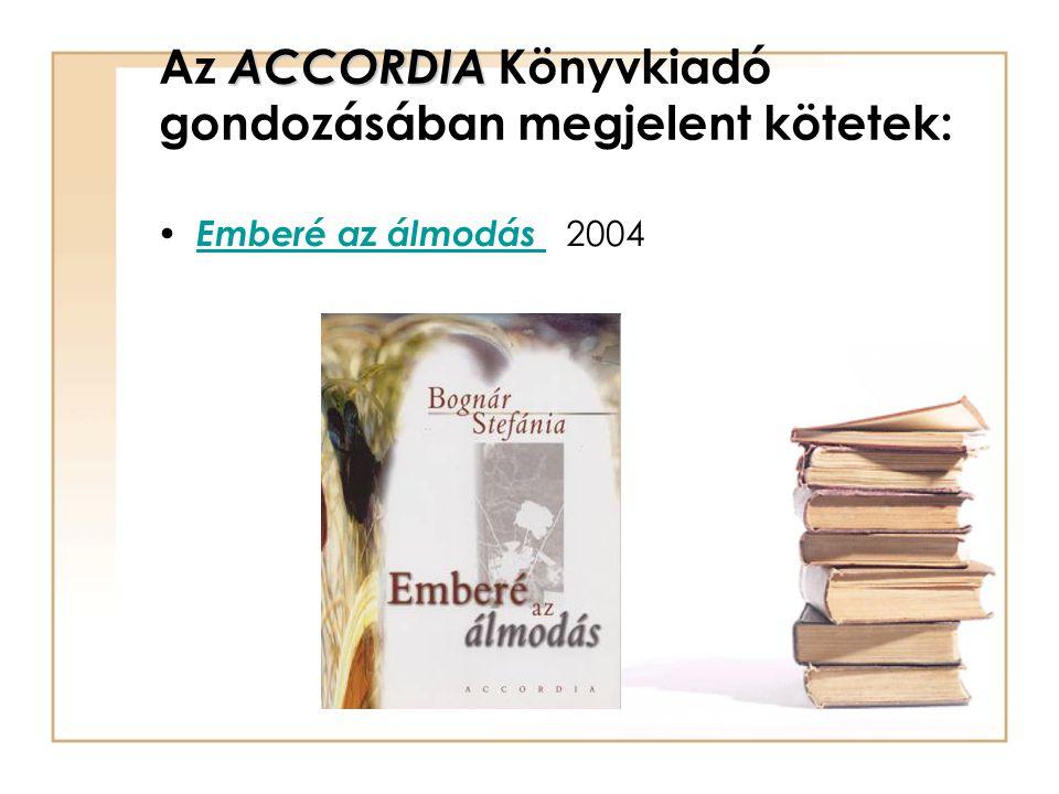 ACCORDIA Az ACCORDIA Könyvkiadó gondozásában megjelent kötetek: Emberé az álmodás 2004 Emberé az álmodás