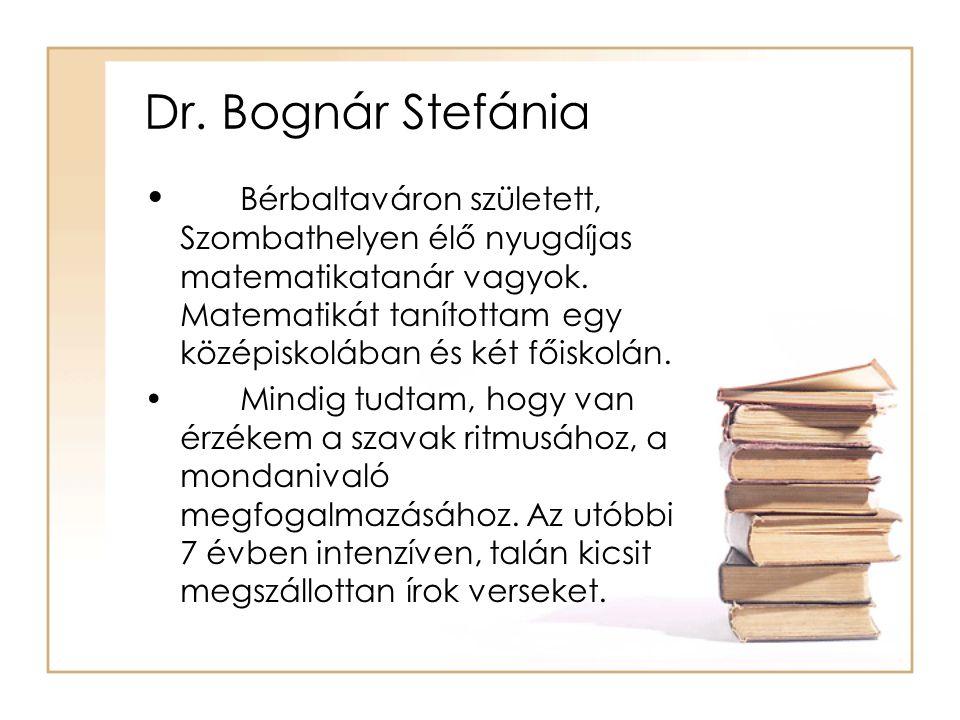 Dr. Bognár Stefánia Bérbaltaváron született, Szombathelyen élő nyugdíjas matematikatanár vagyok. Matematikát tanítottam egy középiskolában és két főis