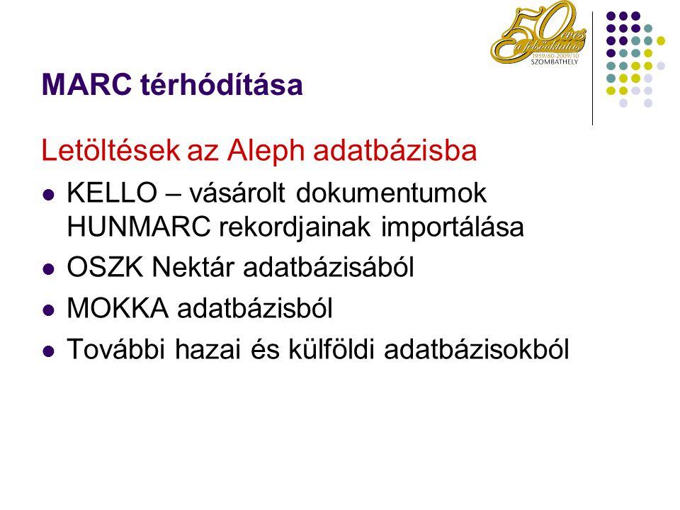 MARC térhódítása Letöltések az Aleph adatbázisba KELLO – vásárolt dokumentumok HUNMARC rekordjainak importálása OSZK Nektár adatbázisából MOKKA adatbá