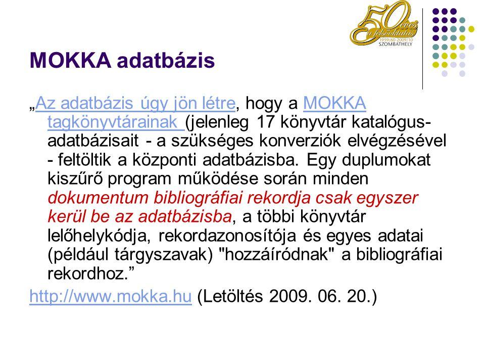 """MOKKA adatbázis """"Az adatbázis úgy jön létre, hogy a MOKKA tagkönyvtárainak (jelenleg 17 könyvtár katalógus- adatbázisait - a szükséges konverziók elvé"""