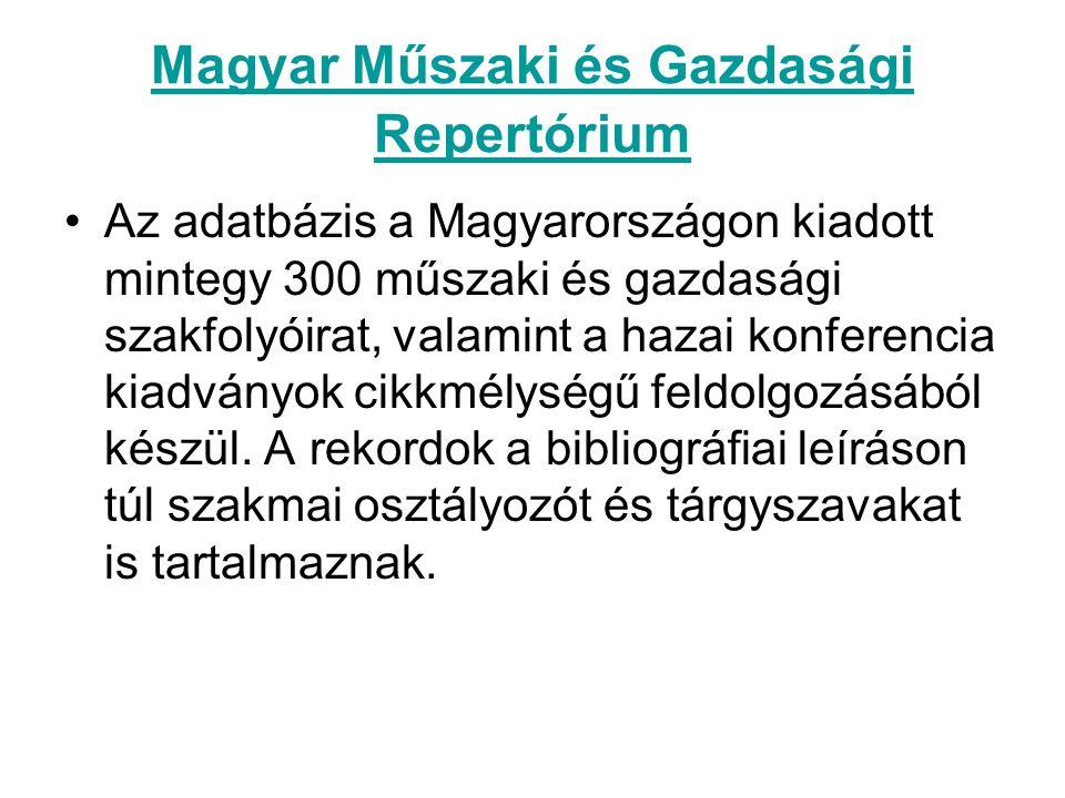 Magyar Műszaki és Gazdasági Repertórium Az adatbázis a Magyarországon kiadott mintegy 300 műszaki és gazdasági szakfolyóirat, valamint a hazai konfere