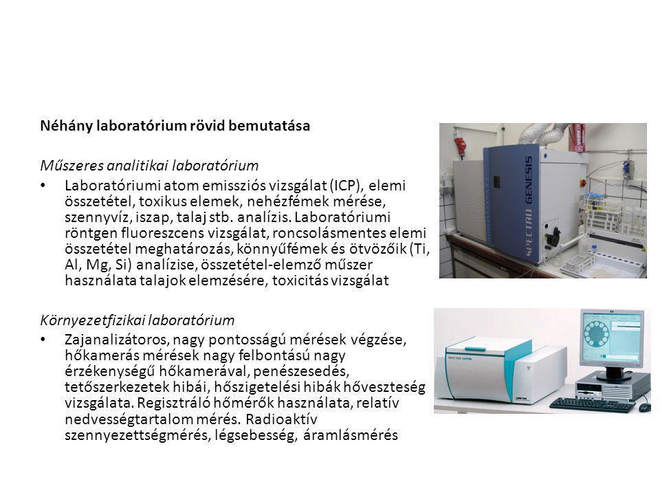 Néhány laboratórium rövid bemutatása Műszeres analitikai laboratórium Laboratóriumi atom emissziós vizsgálat (ICP), elemi összetétel, toxikus elemek, nehézfémek mérése, szennyvíz, iszap, talaj stb.