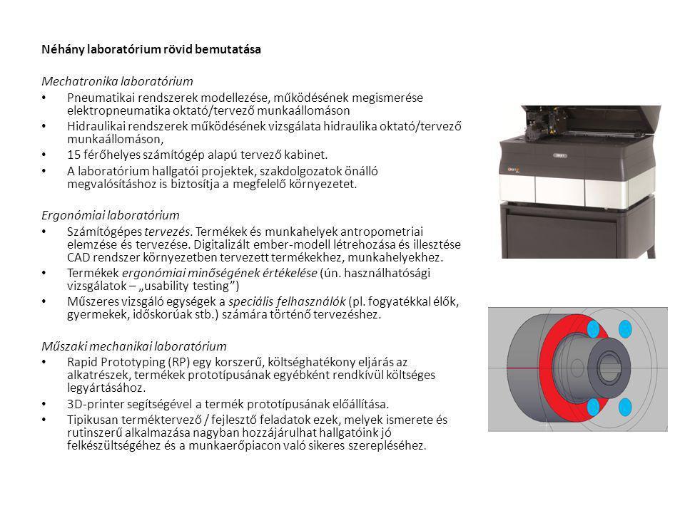 Néhány laboratórium rövid bemutatása Mechatronika laboratórium Pneumatikai rendszerek modellezése, működésének megismerése elektropneumatika oktató/tervező munkaállomáson Hidraulikai rendszerek működésének vizsgálata hidraulika oktató/tervező munkaállomáson, 15 férőhelyes számítógép alapú tervező kabinet.