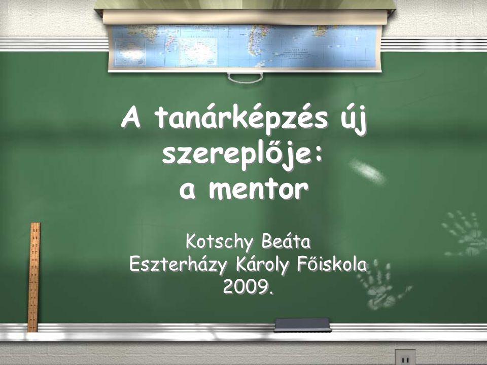 A tanárképzés új szerepl ő je: a mentor Kotschy Beáta Eszterházy Károly F ő iskola 2009.