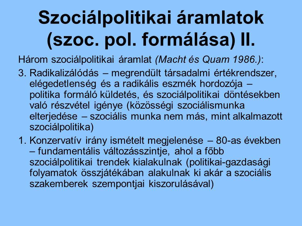 Szociálpolitikai áramlatok (szoc. pol. formálása) II. Három szociálpolitikai áramlat (Macht és Quam 1986.): 3.Radikalizálódás – megrendült társadalmi