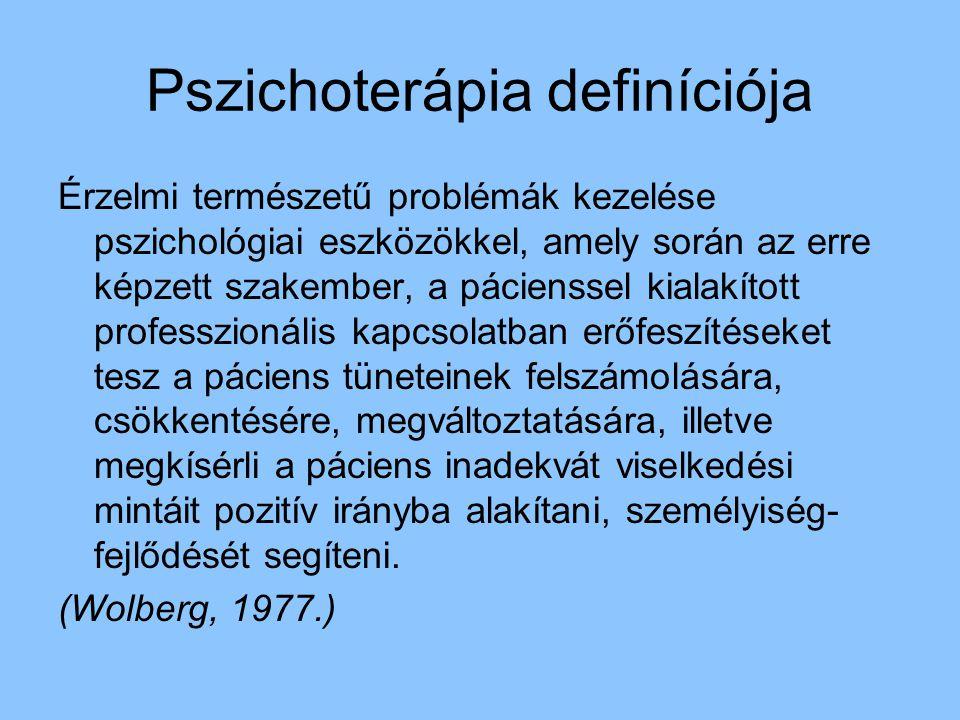 Pszichoterápia definíciója Érzelmi természetű problémák kezelése pszichológiai eszközökkel, amely során az erre képzett szakember, a pácienssel kialak