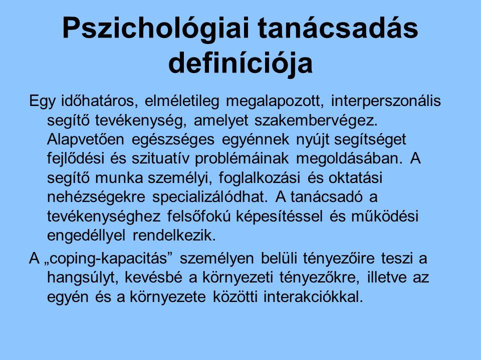 Pszichológiai tanácsadás definíciója Egy időhatáros, elméletileg megalapozott, interperszonális segítő tevékenység, amelyet szakembervégez. Alapvetően