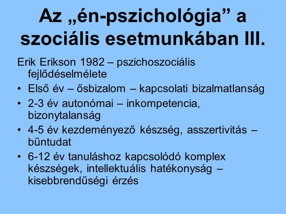 """Az """"én-pszichológia"""" a szociális esetmunkában III. Erik Erikson 1982 – pszichoszociális fejlődéselmélete Első év – ősbizalom – kapcsolati bizalmatlans"""