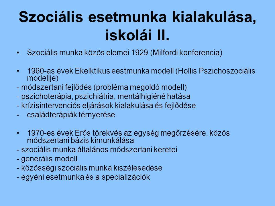 Szociális esetmunka kialakulása, iskolái II. Szociális munka közös elemei 1929 (Milfordi konferencia) 1960-as évek Ekelktikus eestmunka modell (Hollis