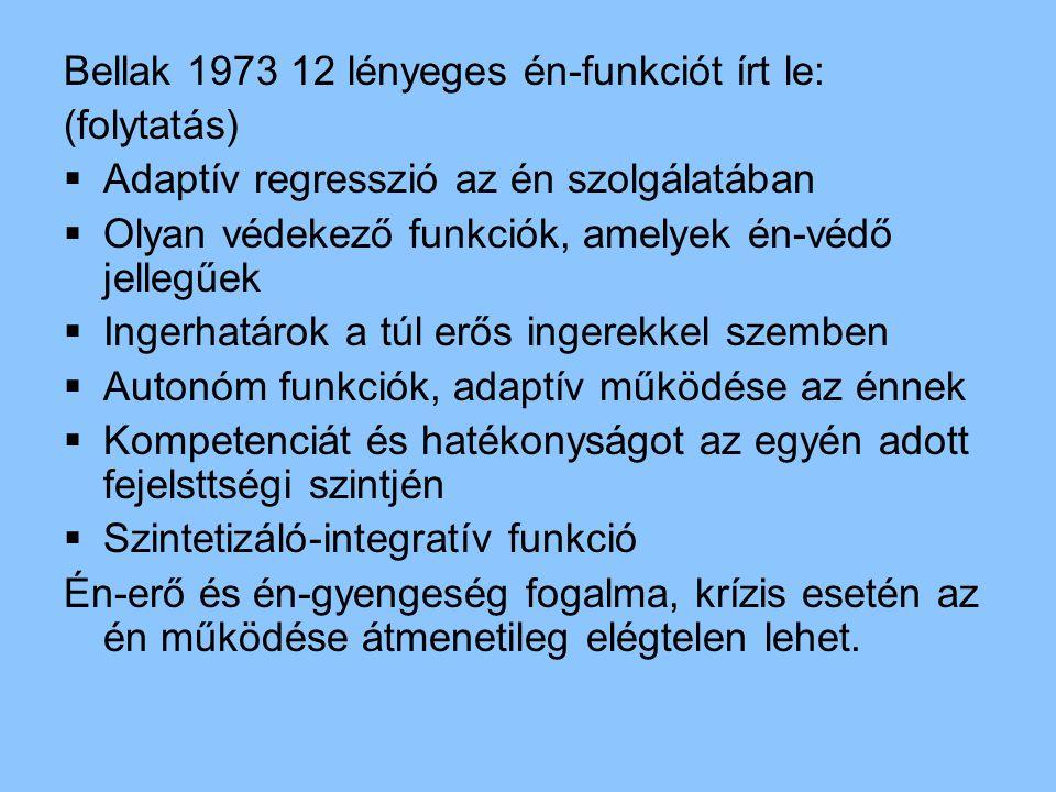 Bellak 1973 12 lényeges én-funkciót írt le: (folytatás)  Adaptív regresszió az én szolgálatában  Olyan védekező funkciók, amelyek én-védő jellegűek