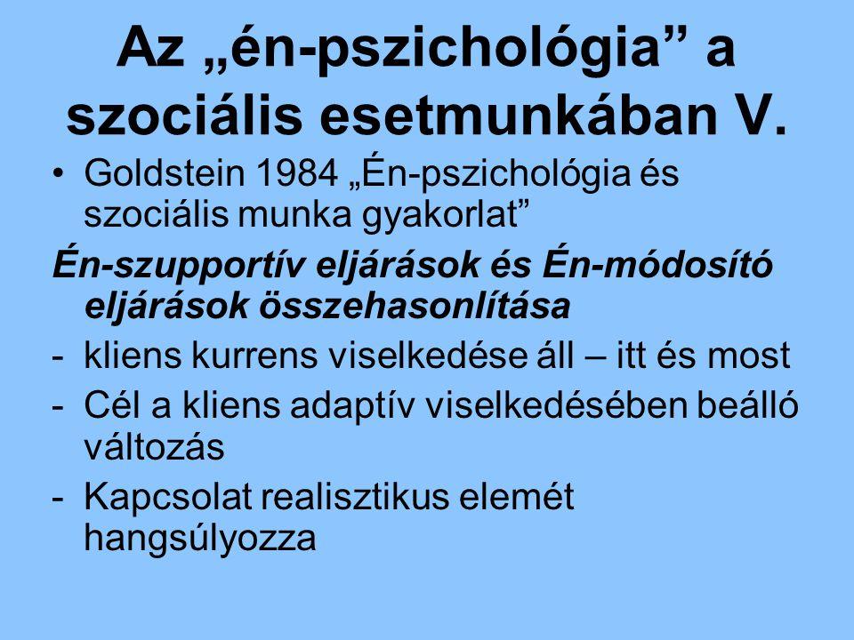 """Az """"én-pszichológia"""" a szociális esetmunkában V. Goldstein 1984 """"Én-pszichológia és szociális munka gyakorlat"""" Én-szupportív eljárások és Én-módosító"""