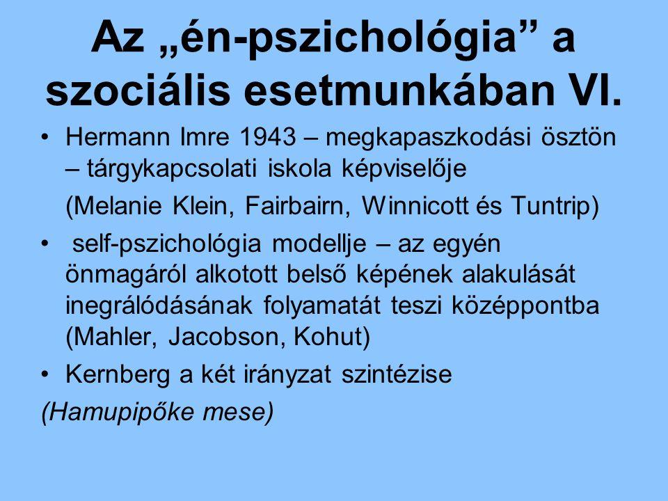 """Az """"én-pszichológia"""" a szociális esetmunkában VI. Hermann Imre 1943 – megkapaszkodási ösztön – tárgykapcsolati iskola képviselője (Melanie Klein, Fair"""