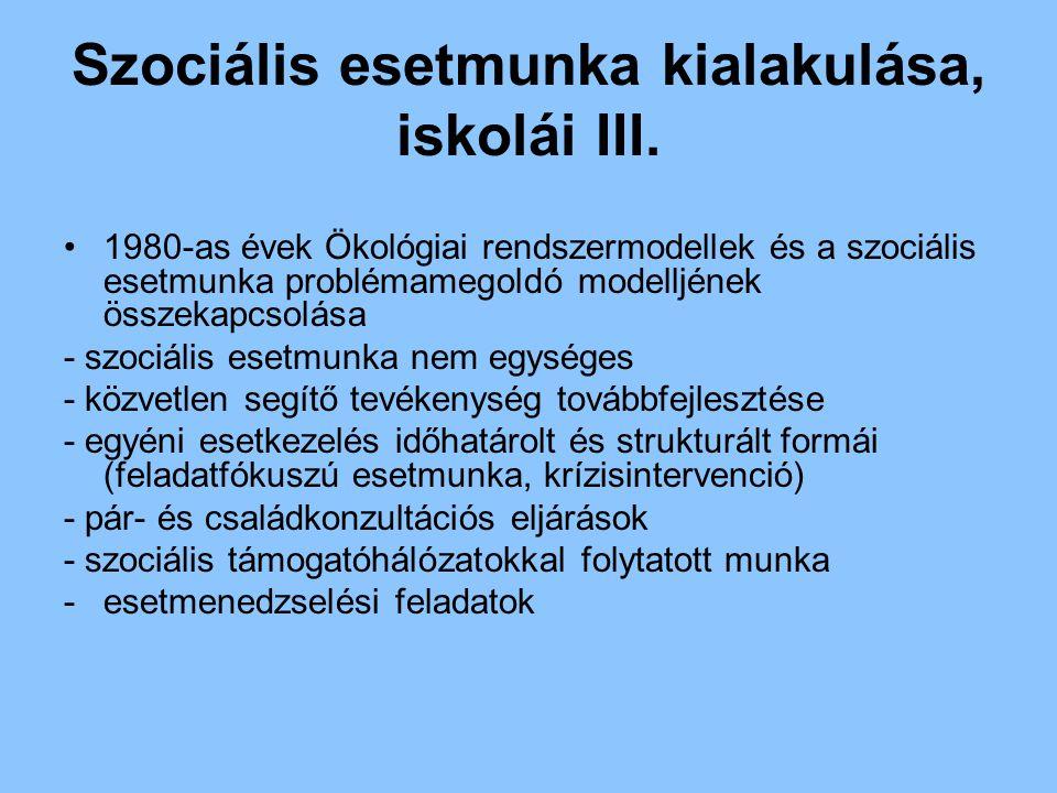 Szociális esetmunka kialakulása, iskolái III. 1980-as évek Ökológiai rendszermodellek és a szociális esetmunka problémamegoldó modelljének összekapcso