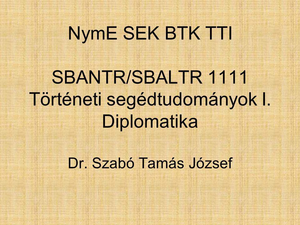NymE SEK BTK TTI SBANTR/SBALTR 1111 Történeti segédtudományok I. Diplomatika Dr. Szabó Tamás József