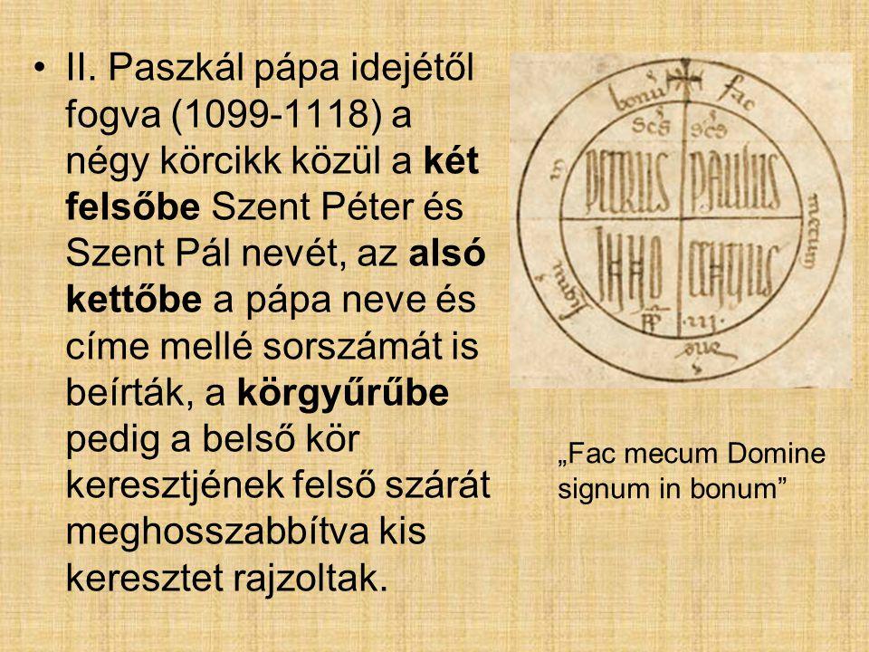 II. Paszkál pápa idejétől fogva (1099-1118) a négy körcikk közül a két felsőbe Szent Péter és Szent Pál nevét, az alsó kettőbe a pápa neve és címe mel