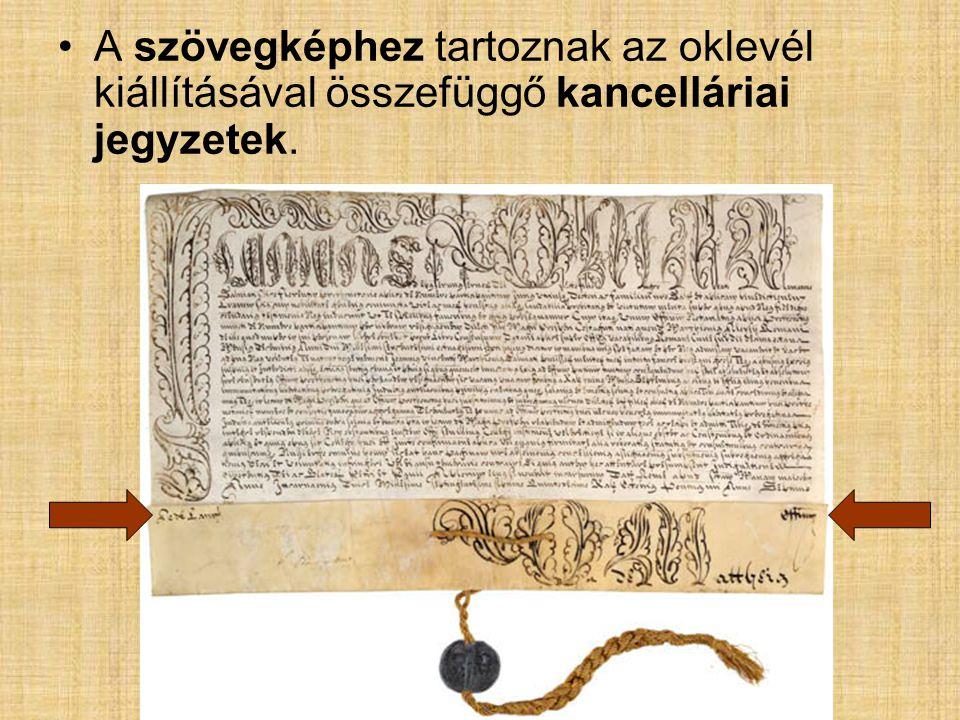 A szövegképhez tartoznak az oklevél kiállításával összefüggő kancelláriai jegyzetek.