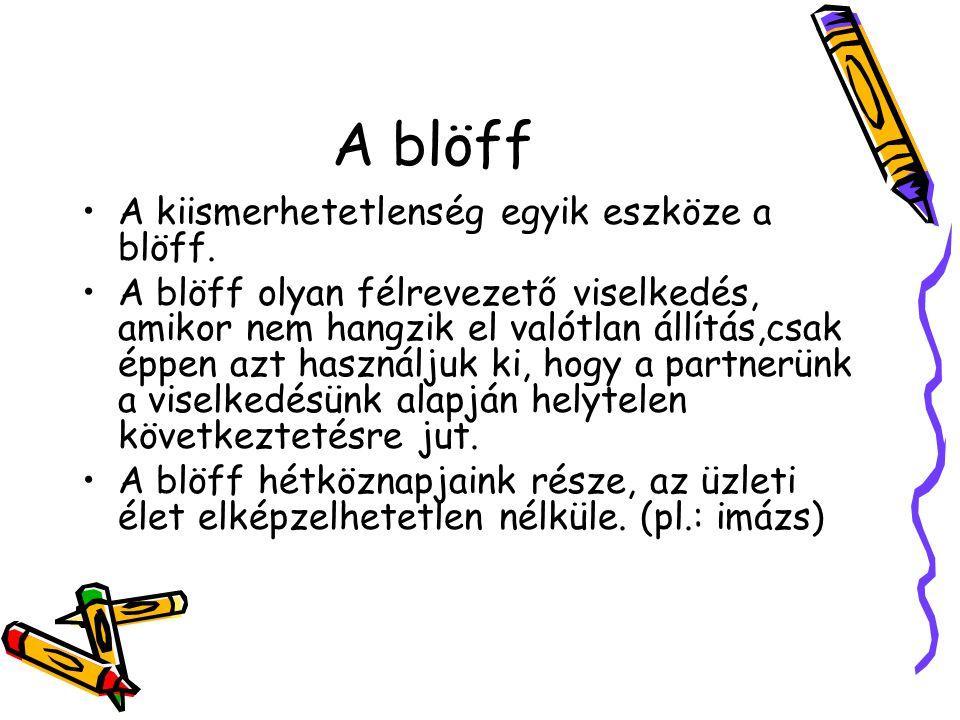 A blöff A kiismerhetetlenség egyik eszköze a blöff. A blöff olyan félrevezető viselkedés, amikor nem hangzik el valótlan állítás,csak éppen azt haszná