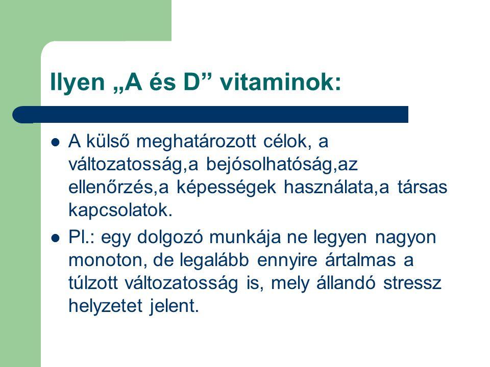 """Ilyen """"A és D"""" vitaminok: A külső meghatározott célok, a változatosság,a bejósolhatóság,az ellenőrzés,a képességek használata,a társas kapcsolatok. Pl"""