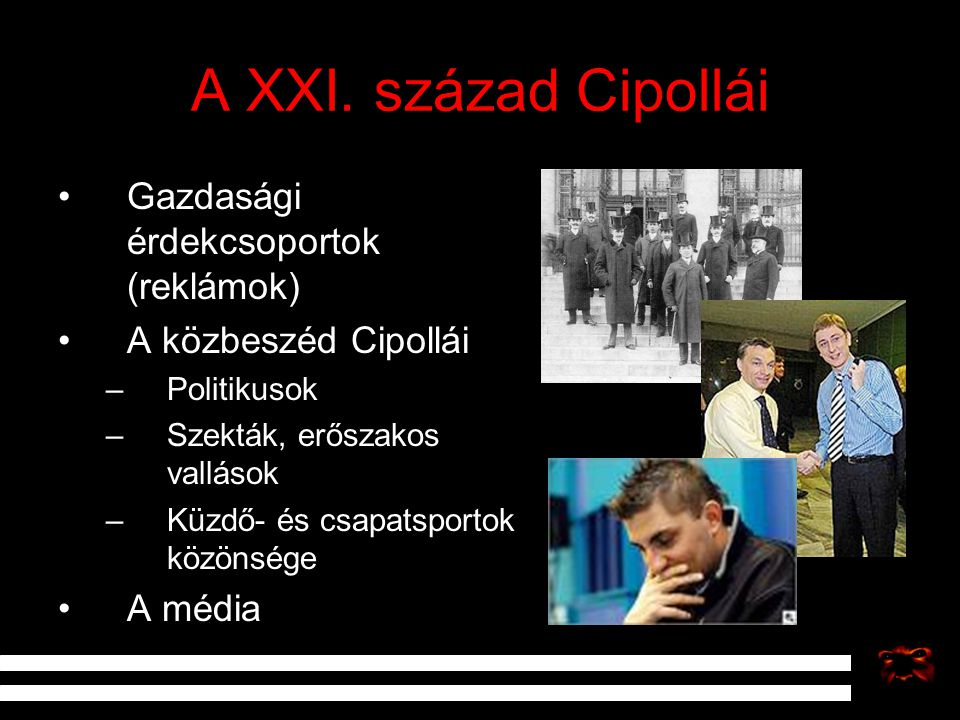 A XXI. század Cipollái Gazdasági érdekcsoportok (reklámok) A közbeszéd Cipollái –Politikusok –Szekták, erőszakos vallások –Küzdő- és csapatsportok köz