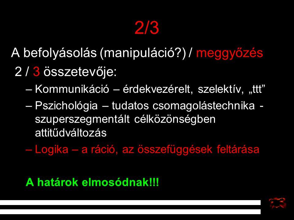 """2/3 A befolyásolás (manipuláció?) / meggyőzés 2 / 3 összetevője: –Kommunikáció – érdekvezérelt, szelektív, """"ttt"""" –Pszichológia – tudatos csomagolástec"""
