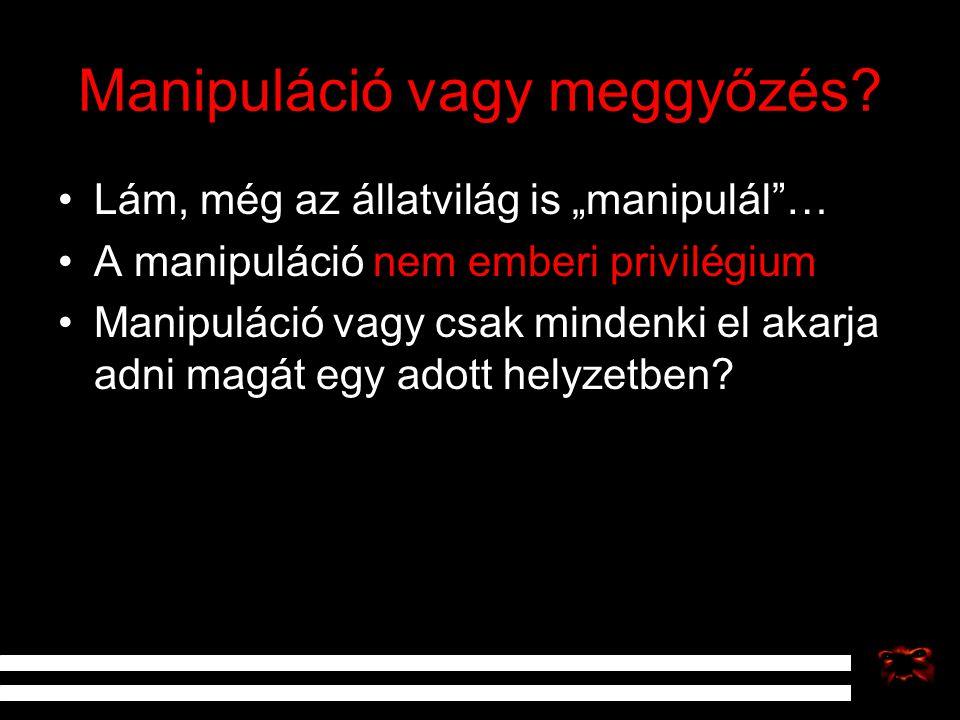 """Manipuláció vagy meggyőzés? Lám, még az állatvilág is """"manipulál""""… A manipuláció nem emberi privilégium Manipuláció vagy csak mindenki el akarja adni"""