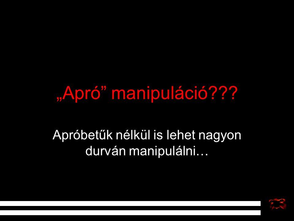 """""""Apró"""" manipuláció??? Apróbetűk nélkül is lehet nagyon durván manipulálni…"""
