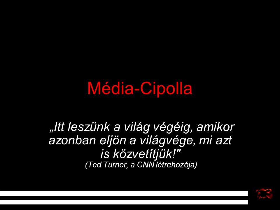 """Média-Cipolla """"Itt leszünk a világ végéig, amikor azonban eljön a világvége, mi azt is közvetítjük!"""