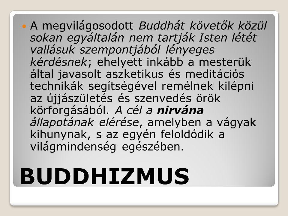 BUDDHIZMUS A megvilágosodott Buddhát követők közül sokan egyáltalán nem tartják Isten létét vallásuk szempontjából lényeges kérdésnek; ehelyett inkább