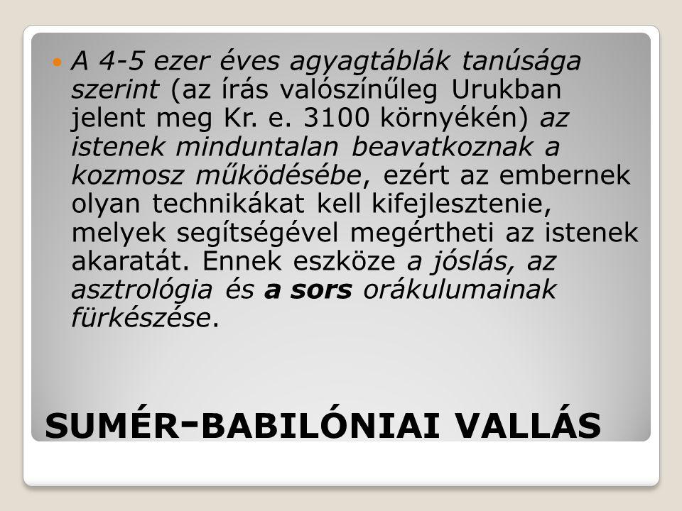 SUMÉR - BABILÓNIAI VALLÁS A 4-5 ezer éves agyagtáblák tanúsága szerint (az írás valószínűleg Urukban jelent meg Kr. e. 3100 környékén) az istenek mind