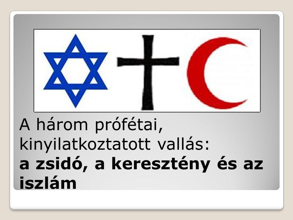 A három prófétai, kinyilatkoztatott vallás: a zsidó, a keresztény és az iszlám