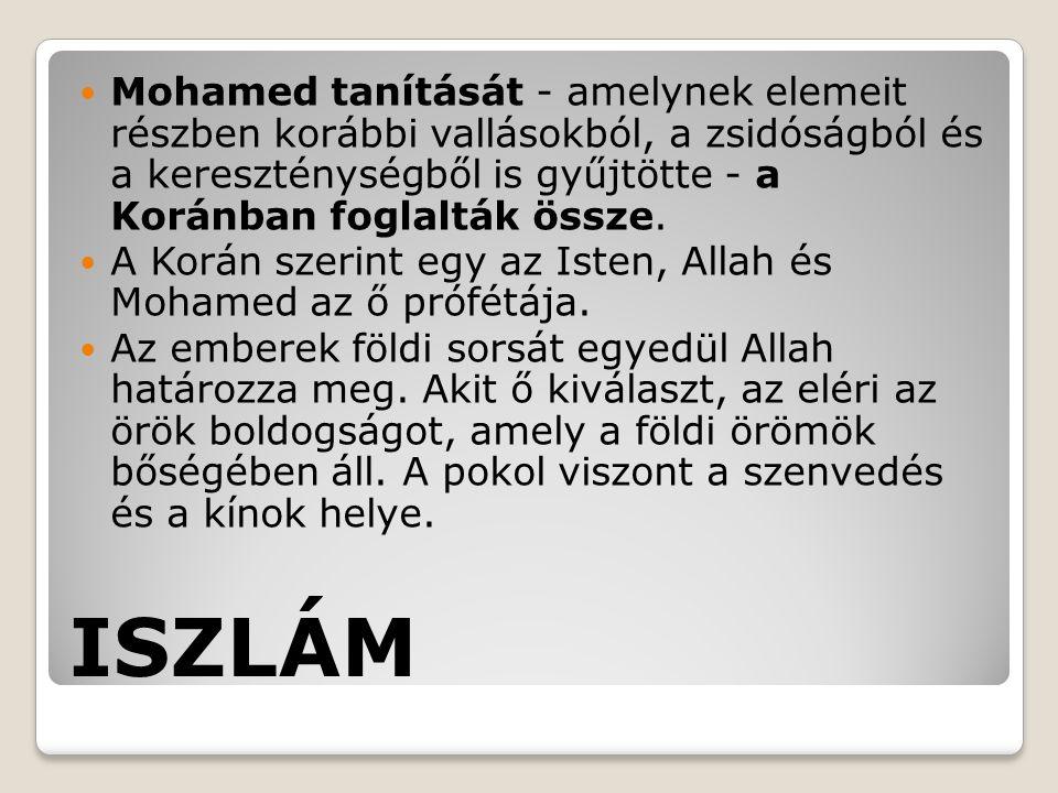 ISZLÁM Mohamed tanítását - amelynek elemeit részben korábbi vallásokból, a zsidóságból és a kereszténységből is gyűjtötte - a Koránban foglalták össze