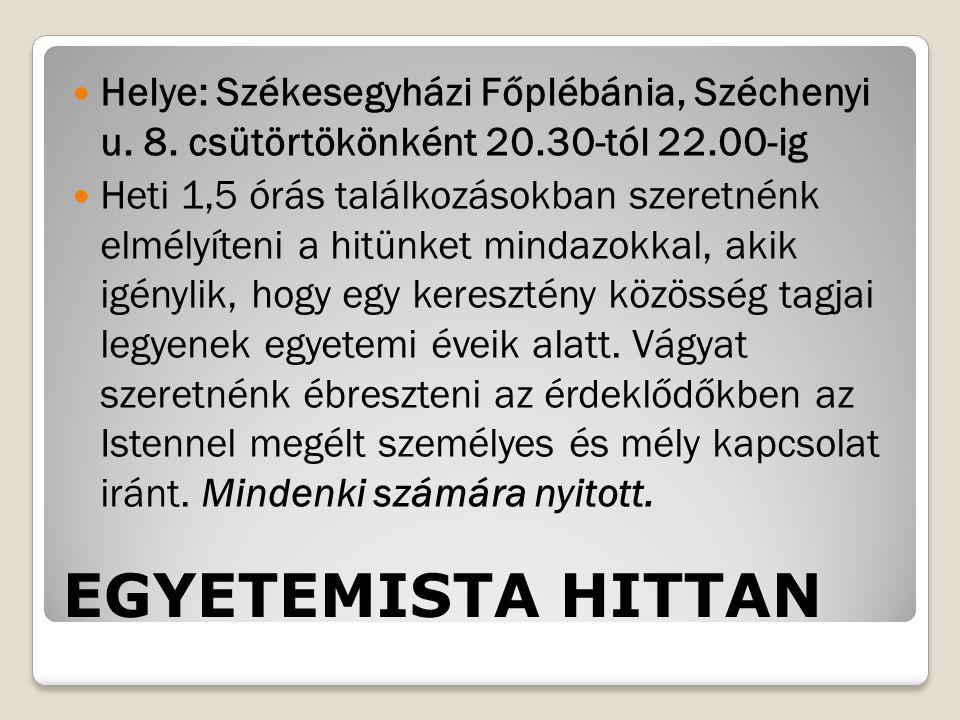 EGYETEMISTA HITTAN Helye: Székesegyházi Főplébánia, Széchenyi u. 8. csütörtökönként 20.30-tól 22.00-ig Heti 1,5 órás találkozásokban szeretnénk elmély