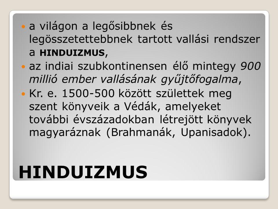 HINDUIZMUS a világon a legősibbnek és legösszetettebbnek tartott vallási rendszer a HINDUIZMUS, az indiai szubkontinensen élő mintegy 900 millió ember