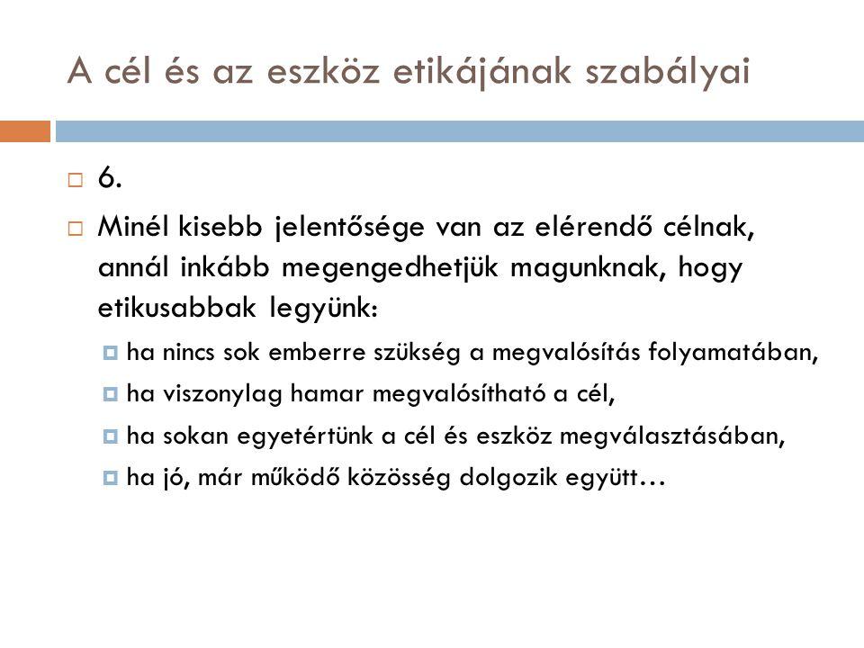 A cél és az eszköz etikájának szabályai  6.