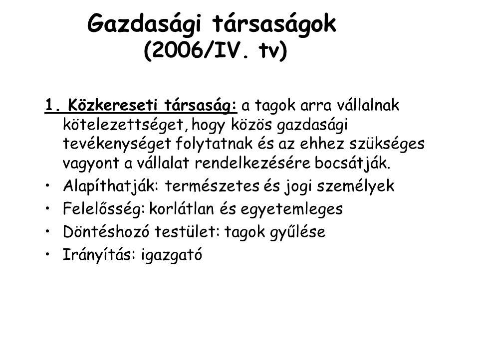 Gazdasági társaságok (2006/IV. tv) 1. Közkereseti társaság: a tagok arra vállalnak kötelezettséget, hogy közös gazdasági tevékenységet folytatnak és a