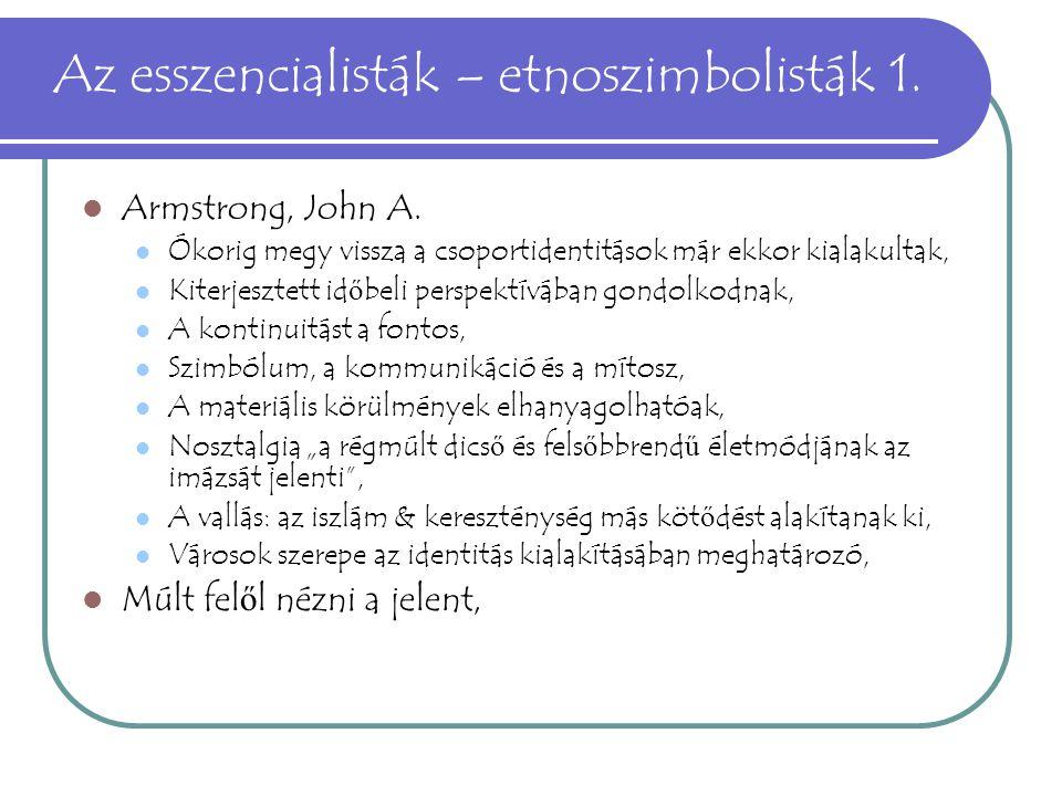 Az esszencialisták – etnoszimbolisták 1. Armstrong, John A. Ókorig megy vissza a csoportidentitások már ekkor kialakultak, Kiterjesztett id ő beli per