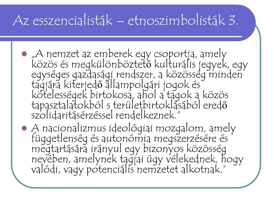 """Az esszencialisták – etnoszimbolisták 3. """"A nemzet az emberek egy csoportja, amely közös és megkülönböztet ő kulturális jegyek, egy egységes gazdasági"""