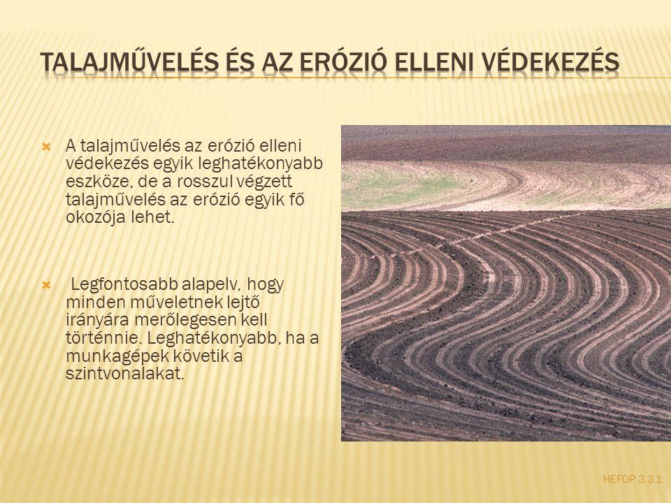 HEFOP 3.3.1.  A talajművelés az erózió elleni védekezés egyik leghatékonyabb eszköze, de a rosszul végzett talajművelés az erózió egyik fő okozója le