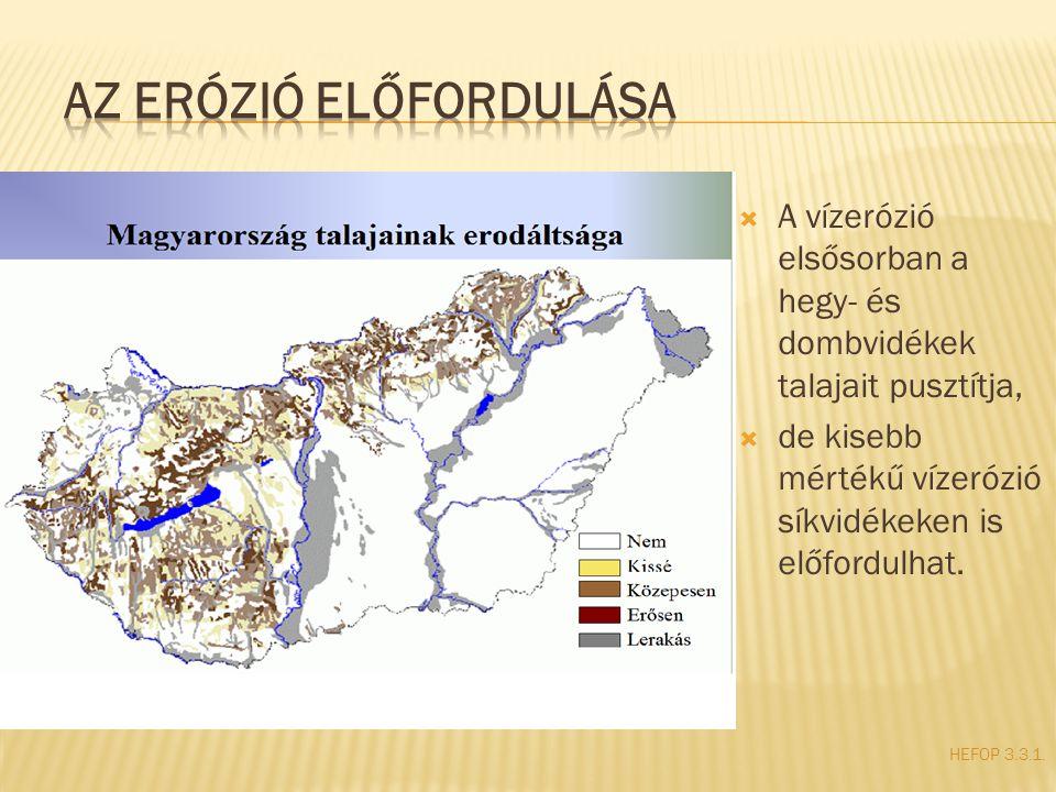  A vízerózió elsősorban a hegy- és dombvidékek talajait pusztítja,  de kisebb mértékű vízerózió síkvidékeken is előfordulhat. HEFOP 3.3.1.