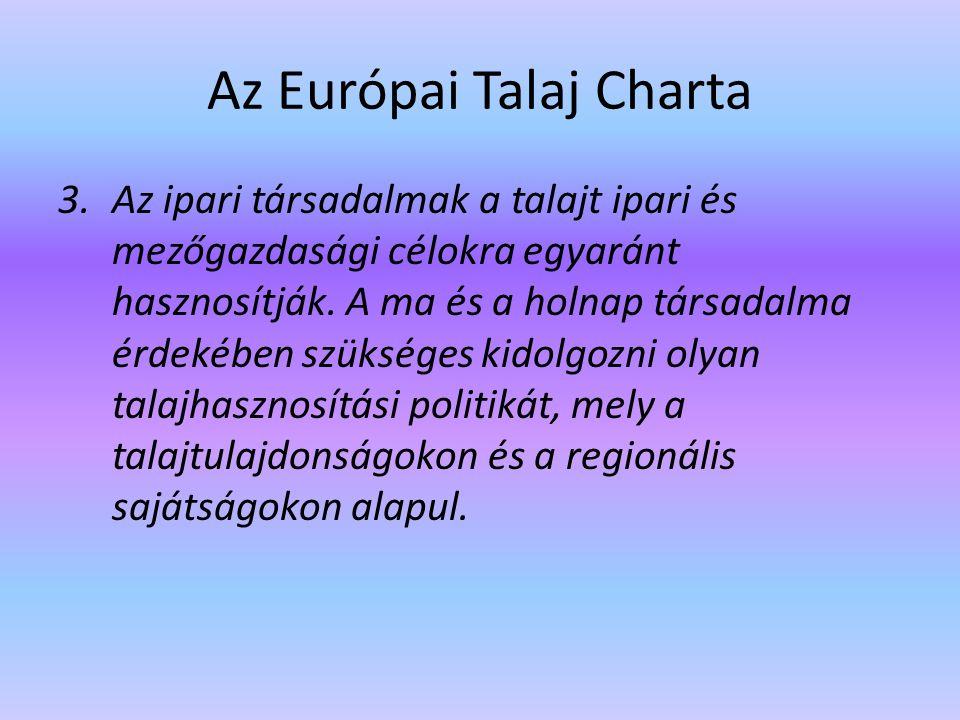 Az Európai Talaj Charta 3.Az ipari társadalmak a talajt ipari és mezőgazdasági célokra egyaránt hasznosítják. A ma és a holnap társadalma érdekében sz