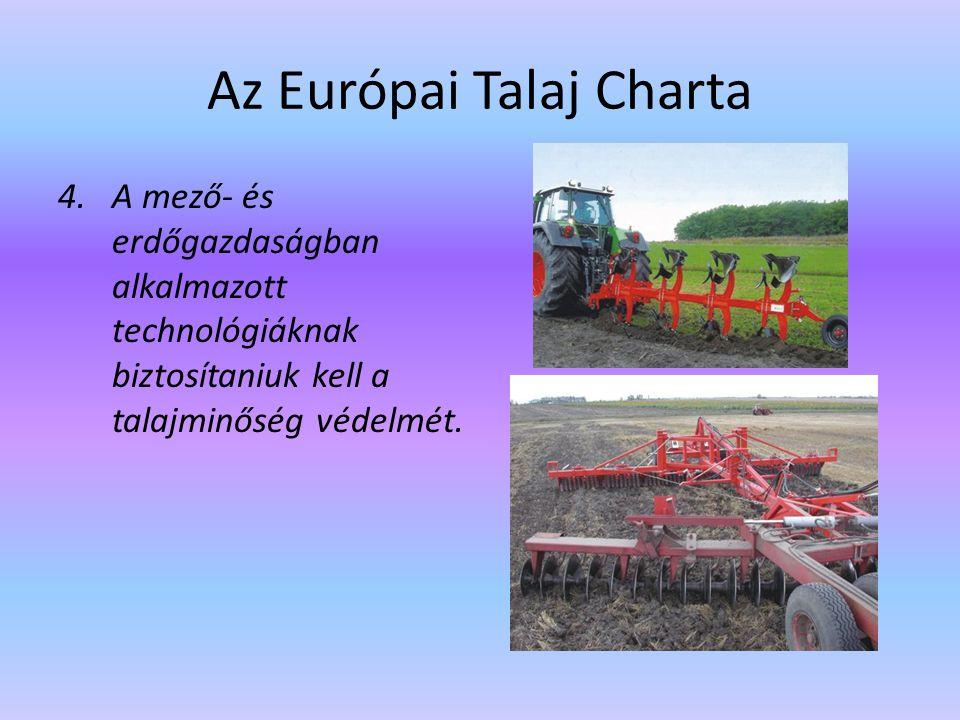 Az Európai Talaj Charta 4.A mező- és erdőgazdaságban alkalmazott technológiáknak biztosítaniuk kell a talajminőség védelmét.