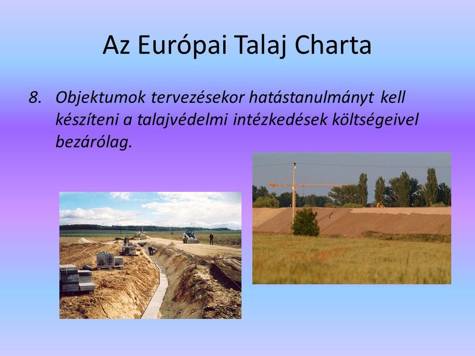 Az Európai Talaj Charta 8.Objektumok tervezésekor hatástanulmányt kell készíteni a talajvédelmi intézkedések költségeivel bezárólag.