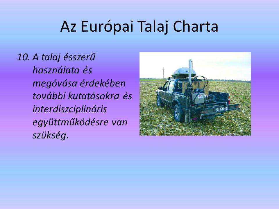 Az Európai Talaj Charta 10.A talaj ésszerű használata és megóvása érdekében további kutatásokra és interdiszciplináris együttműködésre van szükség.