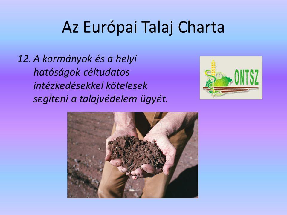 Az Európai Talaj Charta 12.A kormányok és a helyi hatóságok céltudatos intézkedésekkel kötelesek segíteni a talajvédelem ügyét.