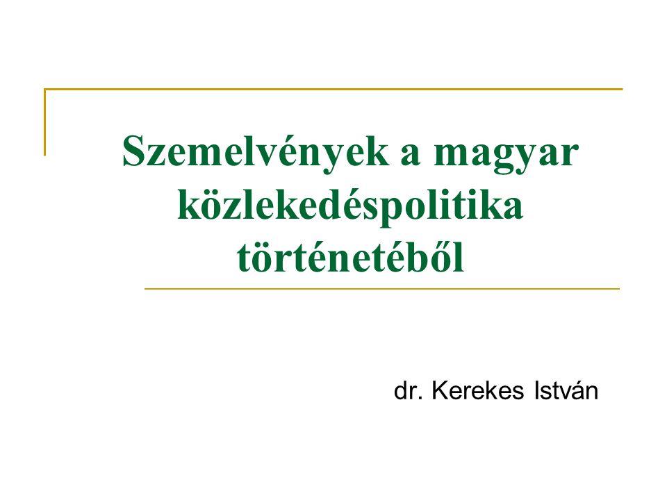 Szemelvények a magyar közlekedéspolitika történetéből dr. Kerekes István