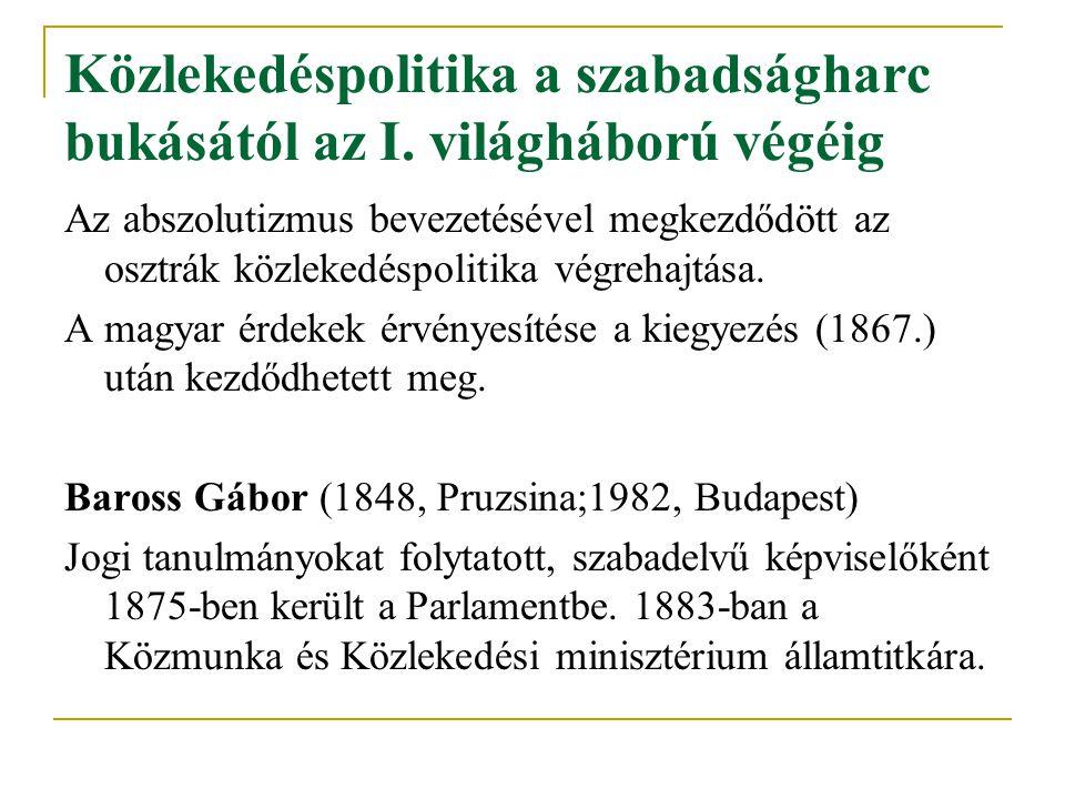 Közlekedéspolitika a szabadságharc bukásától az I. világháború végéig Az abszolutizmus bevezetésével megkezdődött az osztrák közlekedéspolitika végreh