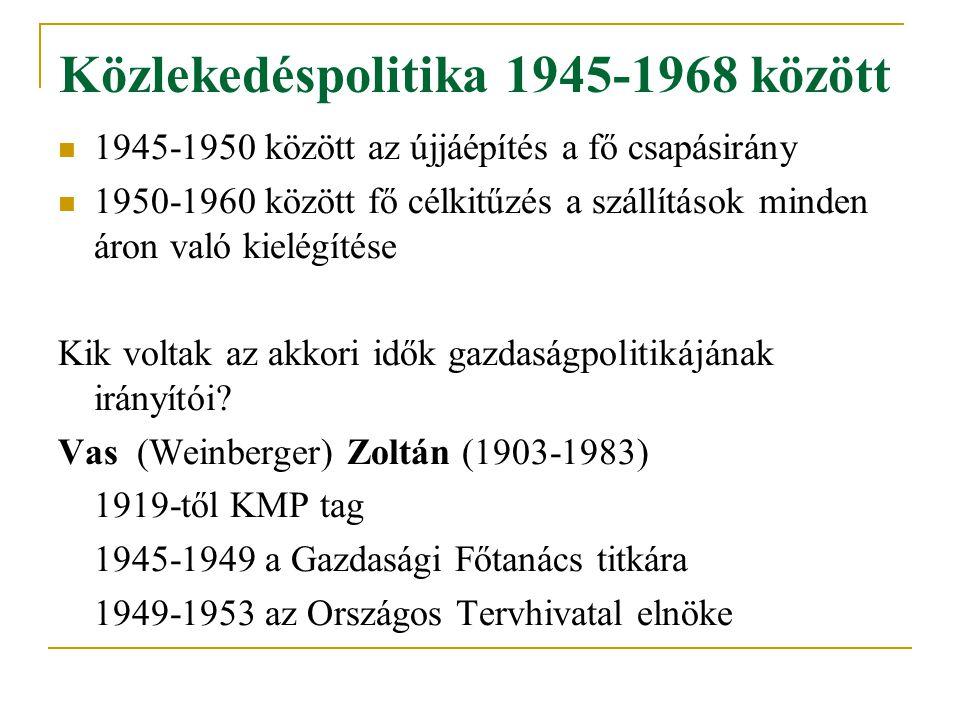 Közlekedéspolitika 1945-1968 között 1945-1950 között az újjáépítés a fő csapásirány 1950-1960 között fő célkitűzés a szállítások minden áron való kiel