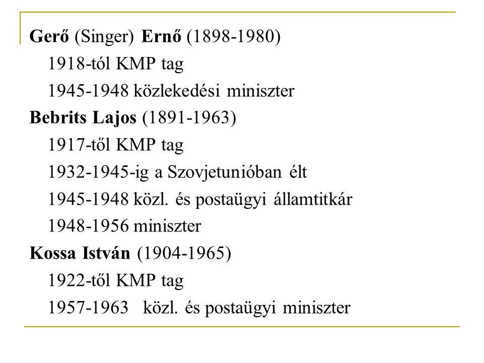 Gerő (Singer) Ernő (1898-1980) 1918-tól KMP tag 1945-1948 közlekedési miniszter Bebrits Lajos (1891-1963) 1917-től KMP tag 1932-1945-ig a Szovjetuniób