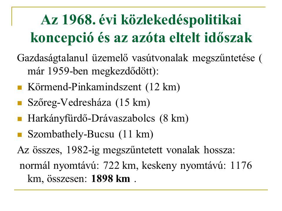 Az 1968. évi közlekedéspolitikai koncepció és az azóta eltelt időszak Gazdaságtalanul üzemelő vasútvonalak megszűntetése ( már 1959-ben megkezdődött):